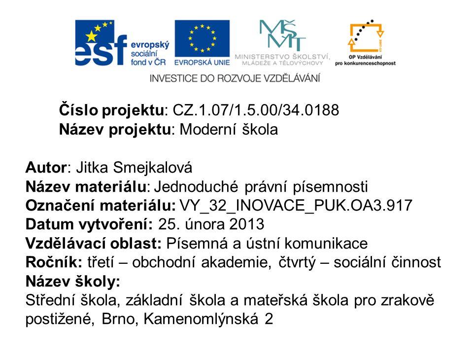 Číslo projektu: CZ.1.07/1.5.00/34.0188 Název projektu: Moderní škola. Autor: Jitka Smejkalová. Název materiálu: Jednoduché právní písemnosti.