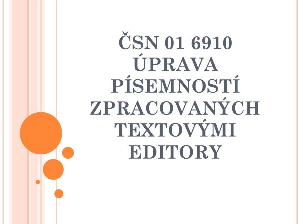 ČSN 01 6910 ÚPRAVA PÍSEMNOSTÍ ZPRACOVANÝCH TEXTOVÝMI EDITORY