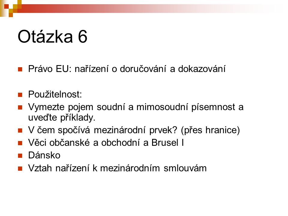 Otázka 6 Právo EU: nařízení o doručování a dokazování Použitelnost: