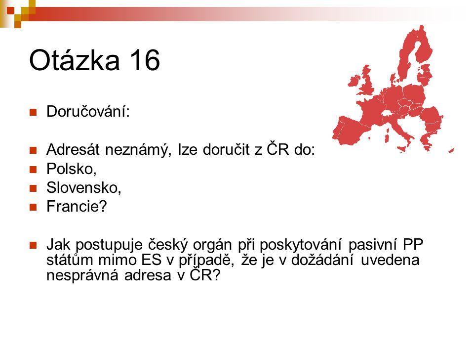 Otázka 16 Doručování: Adresát neznámý, lze doručit z ČR do: Polsko,