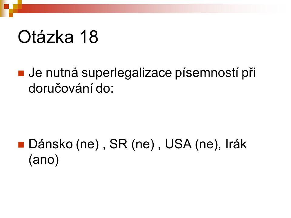 Otázka 18 Je nutná superlegalizace písemností při doručování do: