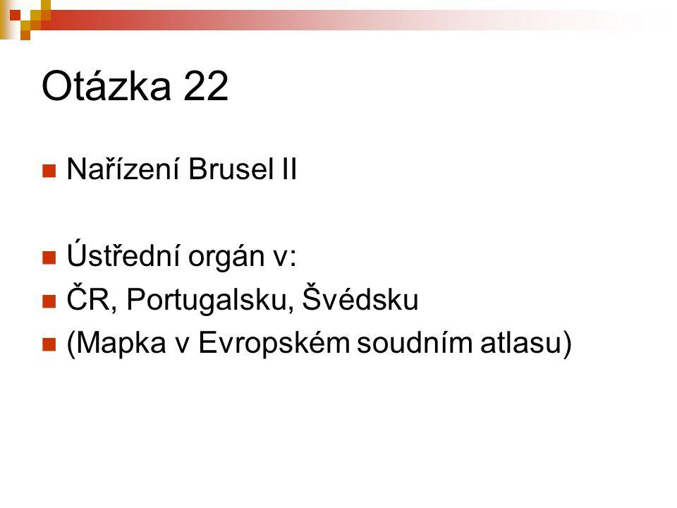 Otázka 22 Nařízení Brusel II Ústřední orgán v: