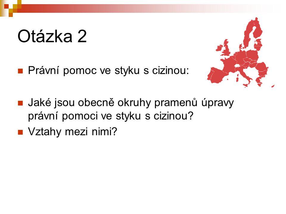 Otázka 2 Právní pomoc ve styku s cizinou: