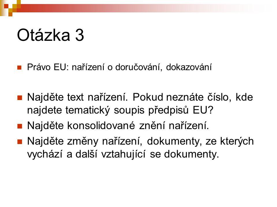Otázka 3 Právo EU: nařízení o doručování, dokazování. Najděte text nařízení. Pokud neznáte číslo, kde najdete tematický soupis předpisů EU