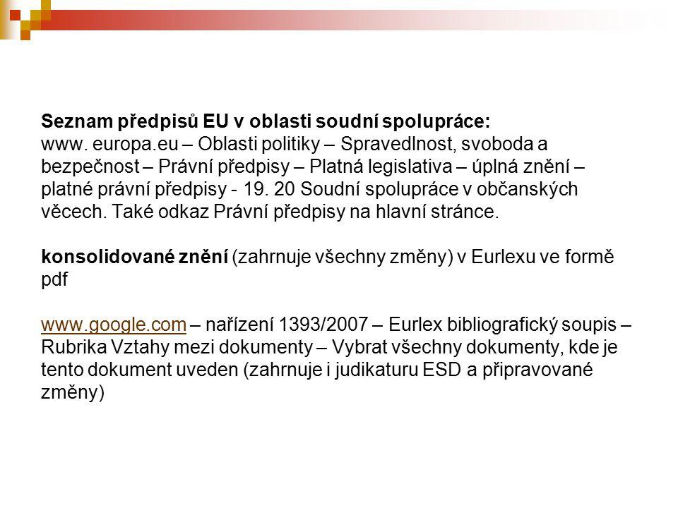 Seznam předpisů EU v oblasti soudní spolupráce: www. europa