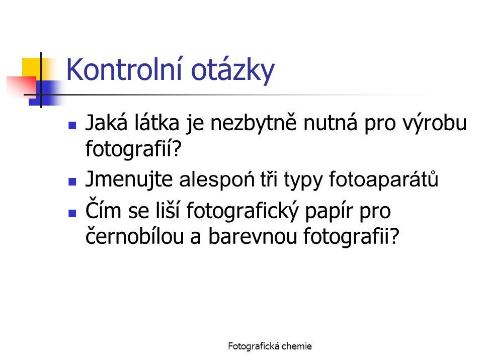 Kontrolní otázky Jaká látka je nezbytně nutná pro výrobu fotografií