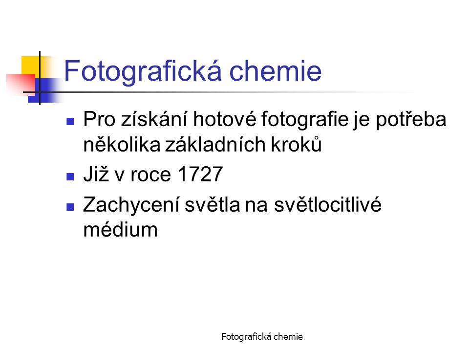 Fotografická chemie Pro získání hotové fotografie je potřeba několika základních kroků. Již v roce 1727.