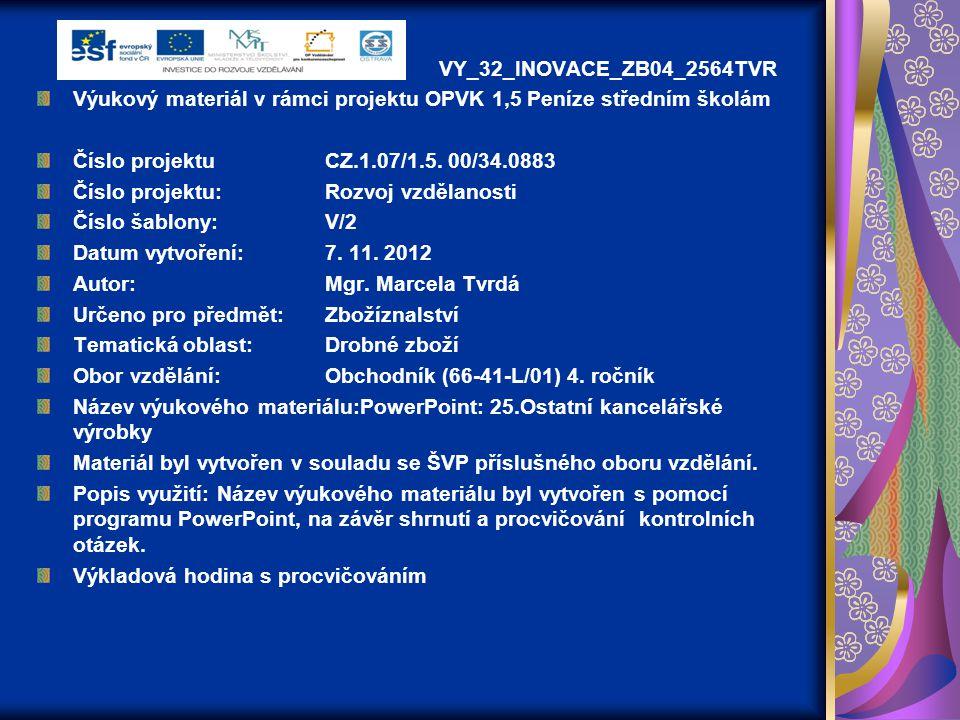 VY_32_INOVACE_ZB04_2564TVR Výukový materiál v rámci projektu OPVK 1,5 Peníze středním školám. Číslo projektu CZ.1.07/1.5. 00/34.0883.