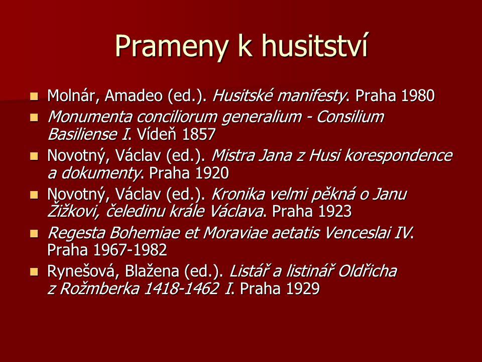 Prameny k husitství Molnár, Amadeo (ed.). Husitské manifesty. Praha 1980. Monumenta conciliorum generalium - Consilium Basiliense I. Vídeň 1857.