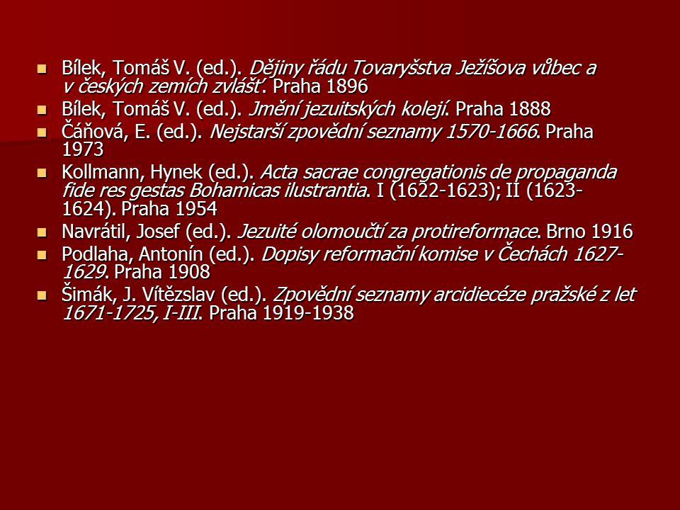 Bílek, Tomáš V. (ed.). Dějiny řádu Tovaryšstva Ježíšova vůbec a v českých zemích zvlášť. Praha 1896