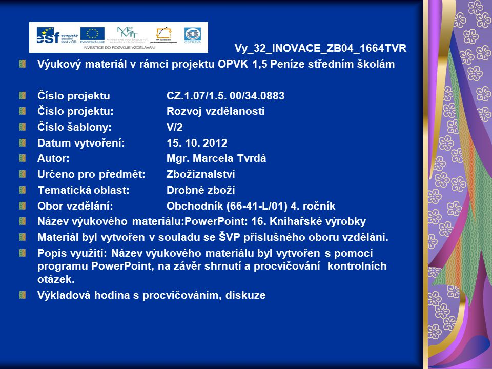 Vy_32_INOVACE_ZB04_1664TVR Výukový materiál v rámci projektu OPVK 1,5 Peníze středním školám. Číslo projektu CZ.1.07/1.5. 00/34.0883.