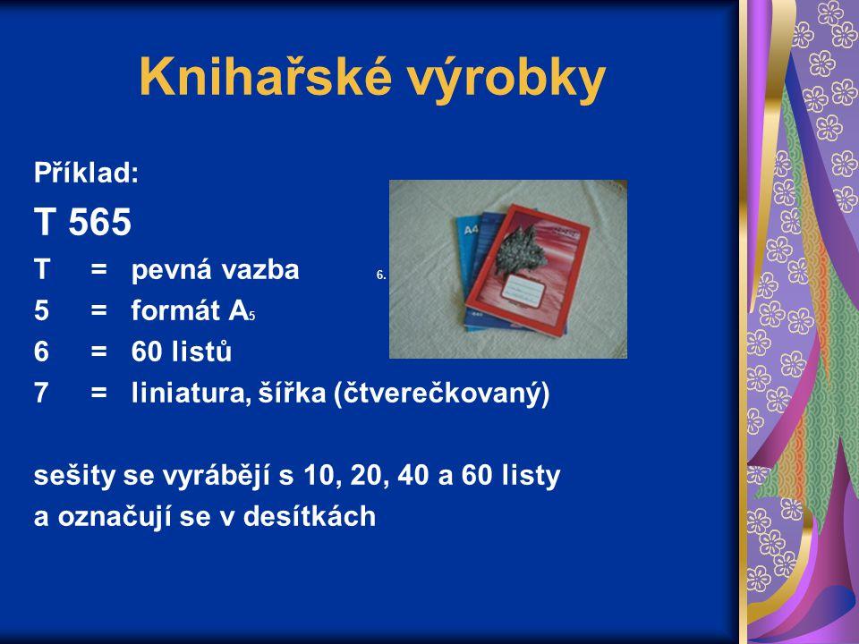 Knihařské výrobky T 565 Příklad: T = pevná vazba 6. = formát A5