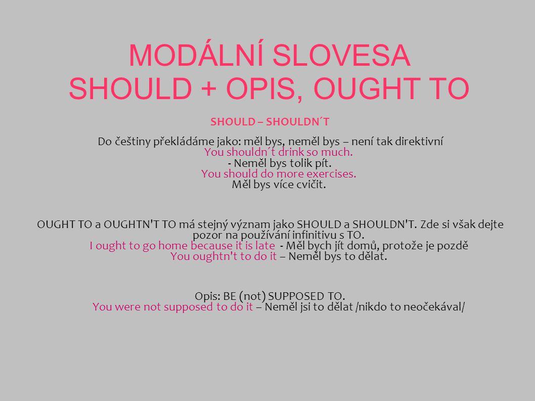 MODÁLNÍ SLOVESA SHOULD + OPIS, OUGHT TO