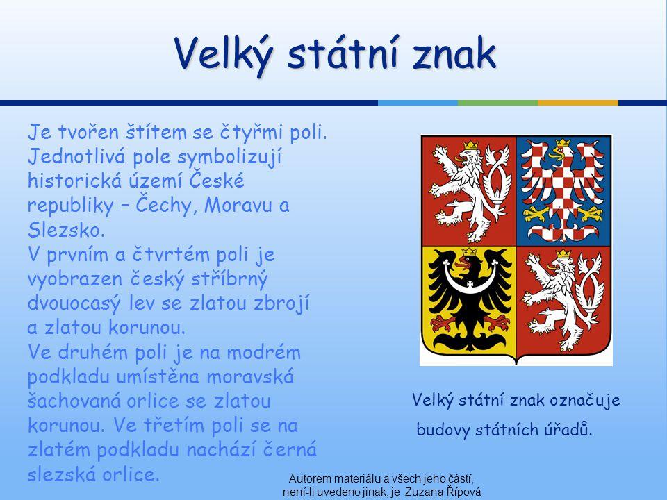 Velký státní znak Je tvořen štítem se čtyřmi poli. Jednotlivá pole symbolizují historická území České republiky – Čechy, Moravu a Slezsko.