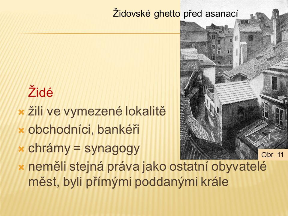 žili ve vymezené lokalitě obchodníci, bankéři chrámy = synagogy