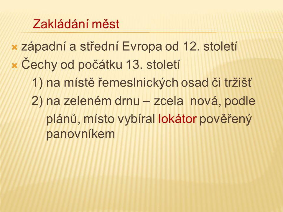 Zakládání měst západní a střední Evropa od 12. století. Čechy od počátku 13. století. 1) na místě řemeslnických osad či tržišť.