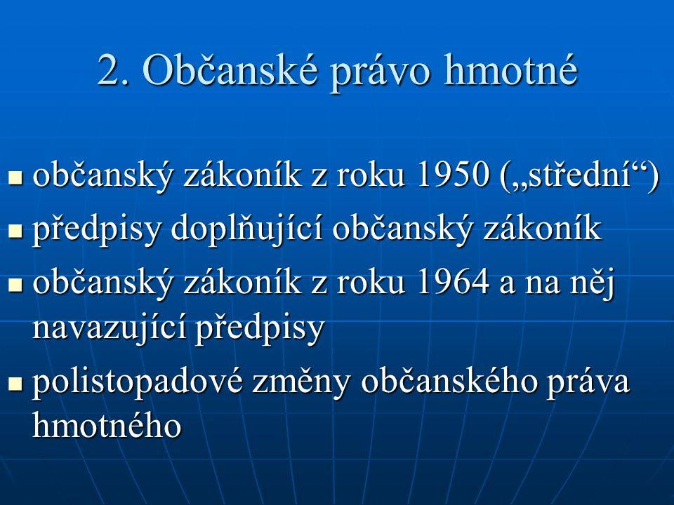 """2. Občanské právo hmotné občanský zákoník z roku 1950 (""""střední )"""