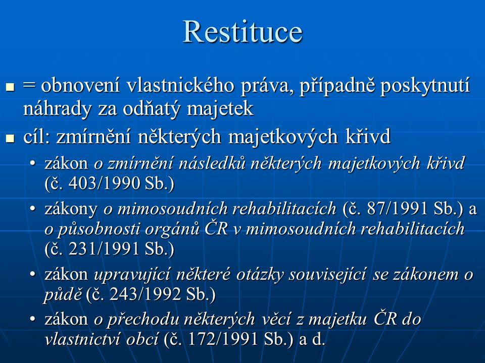 Restituce = obnovení vlastnického práva, případně poskytnutí náhrady za odňatý majetek. cíl: zmírnění některých majetkových křivd.