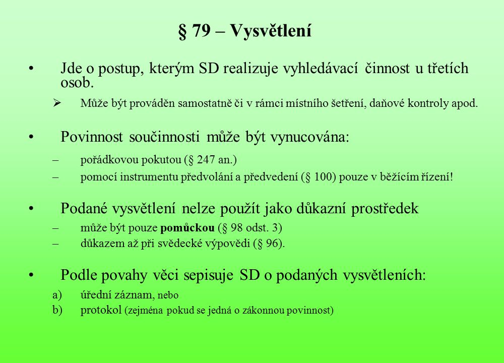 § 79 – Vysvětlení Jde o postup, kterým SD realizuje vyhledávací činnost u třetích osob.