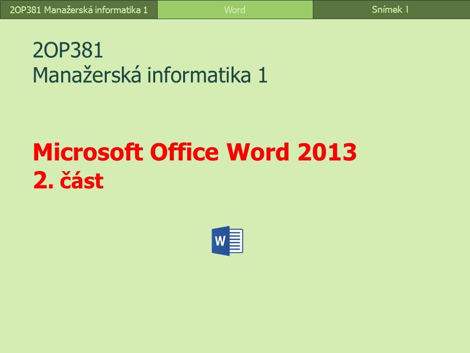 2OP381 Manažerská informatika 1 Microsoft Office Word 2013 2. část