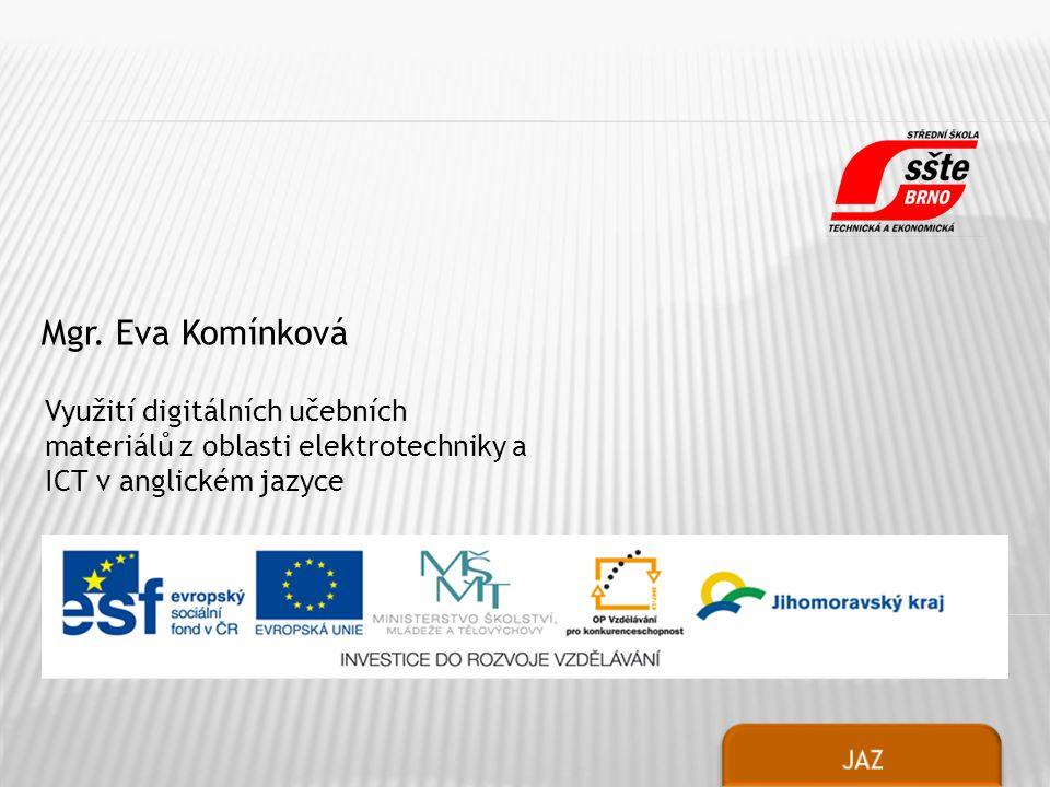 Mgr. Eva Komínková Využití digitálních učebních materiálů z oblasti elektrotechniky a ICT v anglickém jazyce.