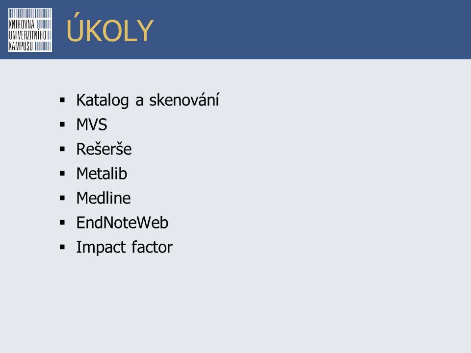 ÚKOLY Katalog a skenování MVS Rešerše Metalib Medline EndNoteWeb