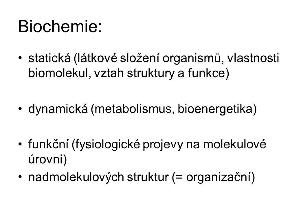 Biochemie: statická (látkové složení organismů, vlastnosti biomolekul, vztah struktury a funkce) dynamická (metabolismus, bioenergetika)