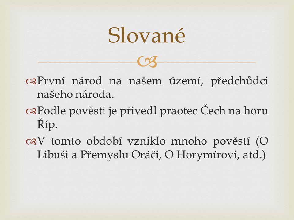 Slované První národ na našem území, předchůdci našeho národa.