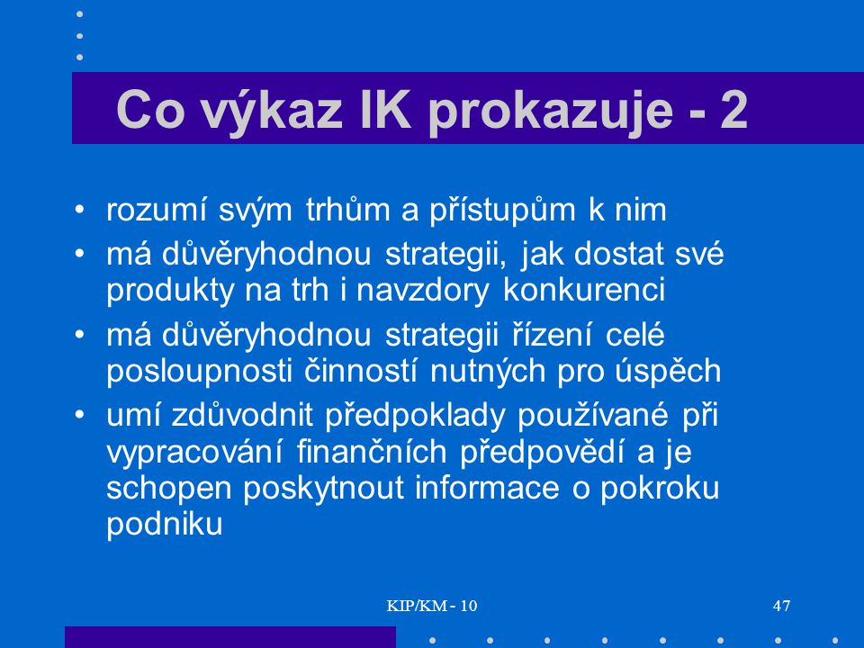 Co výkaz IK prokazuje - 2 rozumí svým trhům a přístupům k nim
