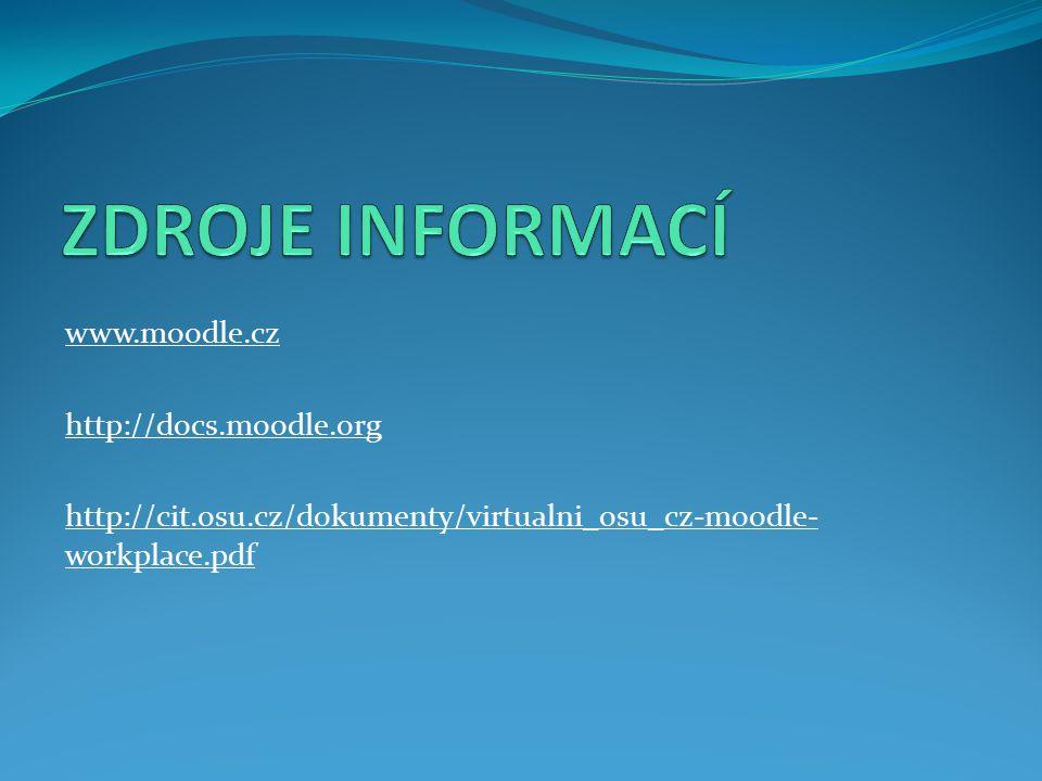 ZDROJE INFORMACÍ www.moodle.cz http://docs.moodle.org