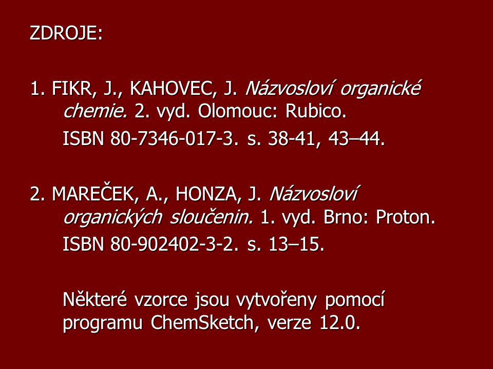 ZDROJE: 1. FIKR, J., KAHOVEC, J. Názvosloví organické chemie. 2. vyd. Olomouc: Rubico. ISBN 80-7346-017-3. s. 38-41, 43–44.