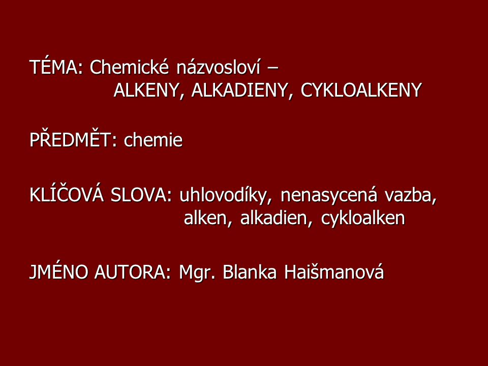 TÉMA: Chemické názvosloví – ALKENY, ALKADIENY, CYKLOALKENY