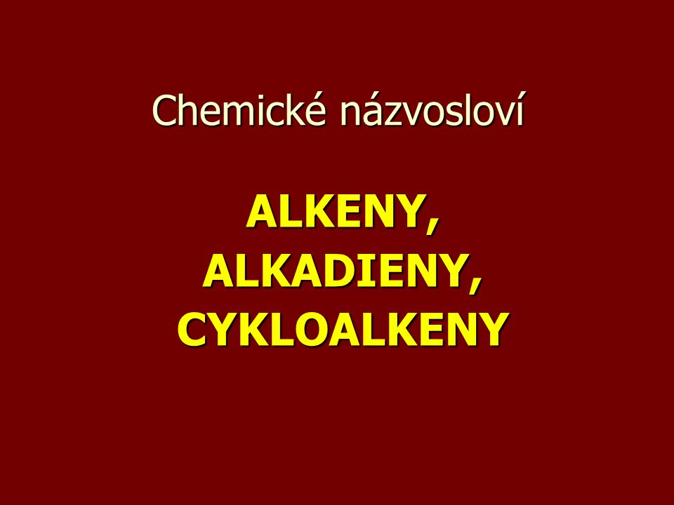 ALKENY, ALKADIENY, CYKLOALKENY