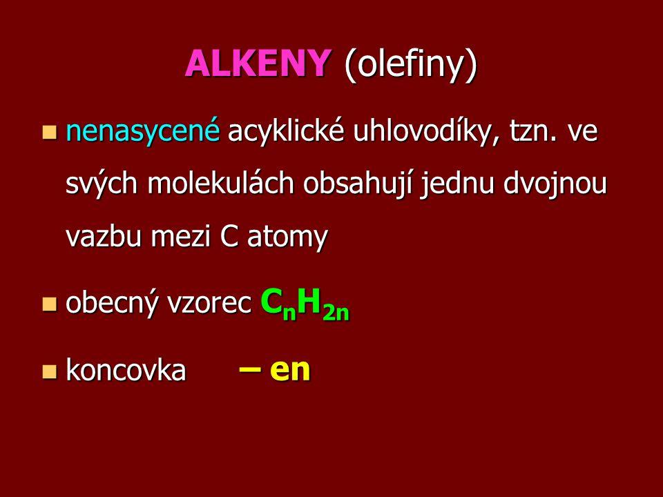 ALKENY (olefiny) nenasycené acyklické uhlovodíky, tzn. ve svých molekulách obsahují jednu dvojnou vazbu mezi C atomy.