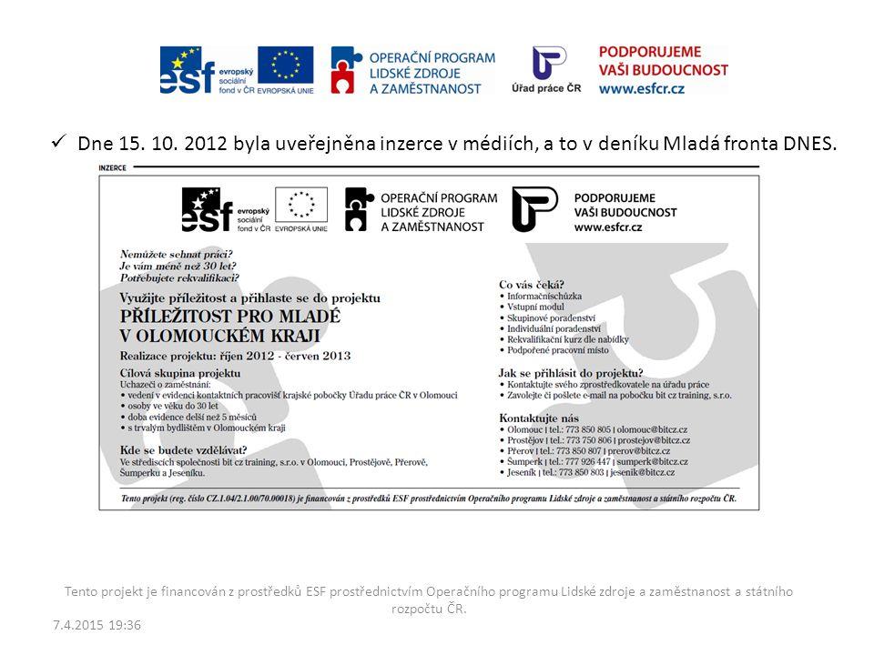 Dne 15. 10. 2012 byla uveřejněna inzerce v médiích, a to v deníku Mladá fronta DNES.