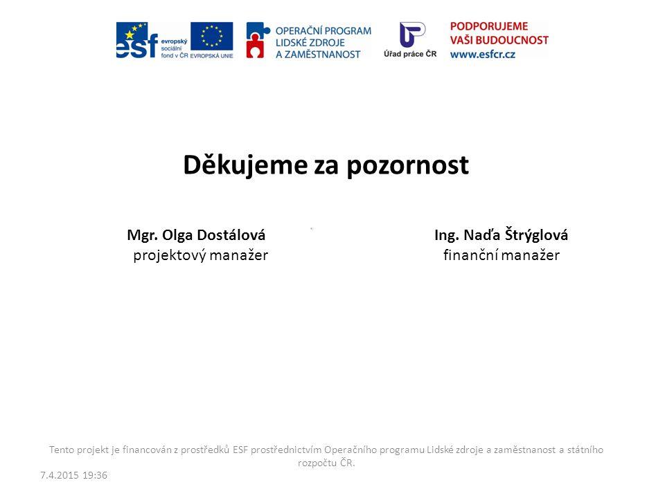 Děkujeme za pozornost Mgr. Olga Dostálová projektový manažer