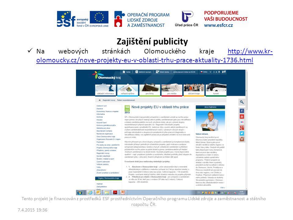 Zajištění publicity Na webových stránkách Olomouckého kraje http://www.kr-olomoucky.cz/nove-projekty-eu-v-oblasti-trhu-prace-aktuality-1736.html.