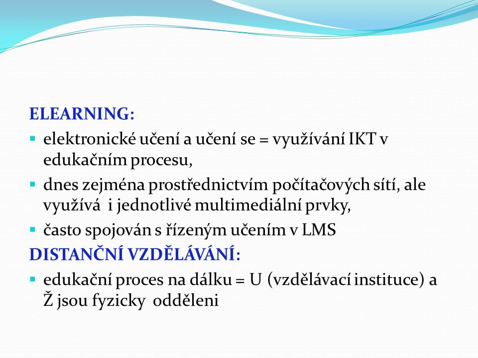 ELEARNING: elektronické učení a učení se = využívání IKT v edukačním procesu,