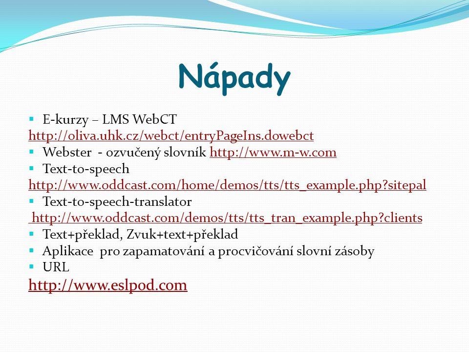 Nápady http://www.eslpod.com E-kurzy – LMS WebCT