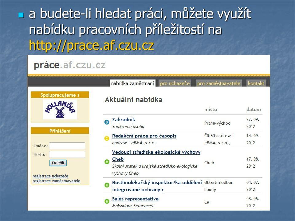 a budete-li hledat práci, můžete využít nabídku pracovních příležitostí na http://prace.af.czu.cz