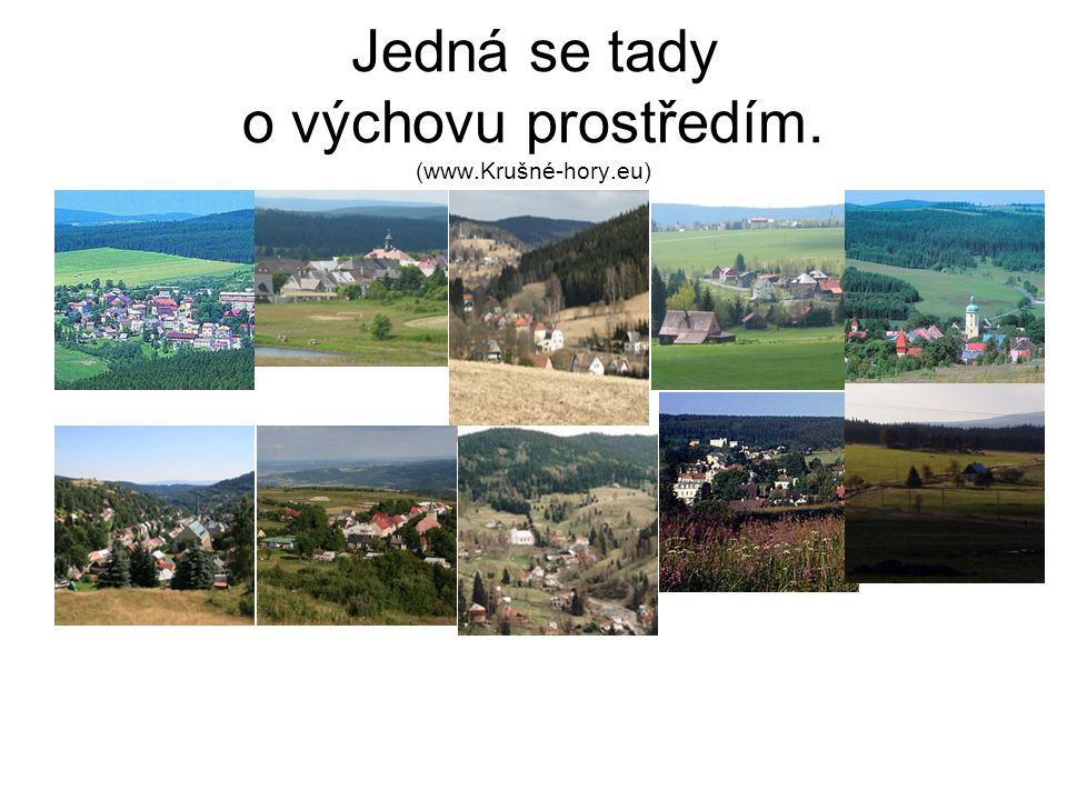 Jedná se tady o výchovu prostředím. (www.Krušné-hory.eu)