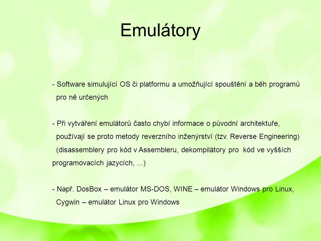 Emulátory - Software simulující OS či platformu a umožňující spouštění a běh programů. pro ně určených.