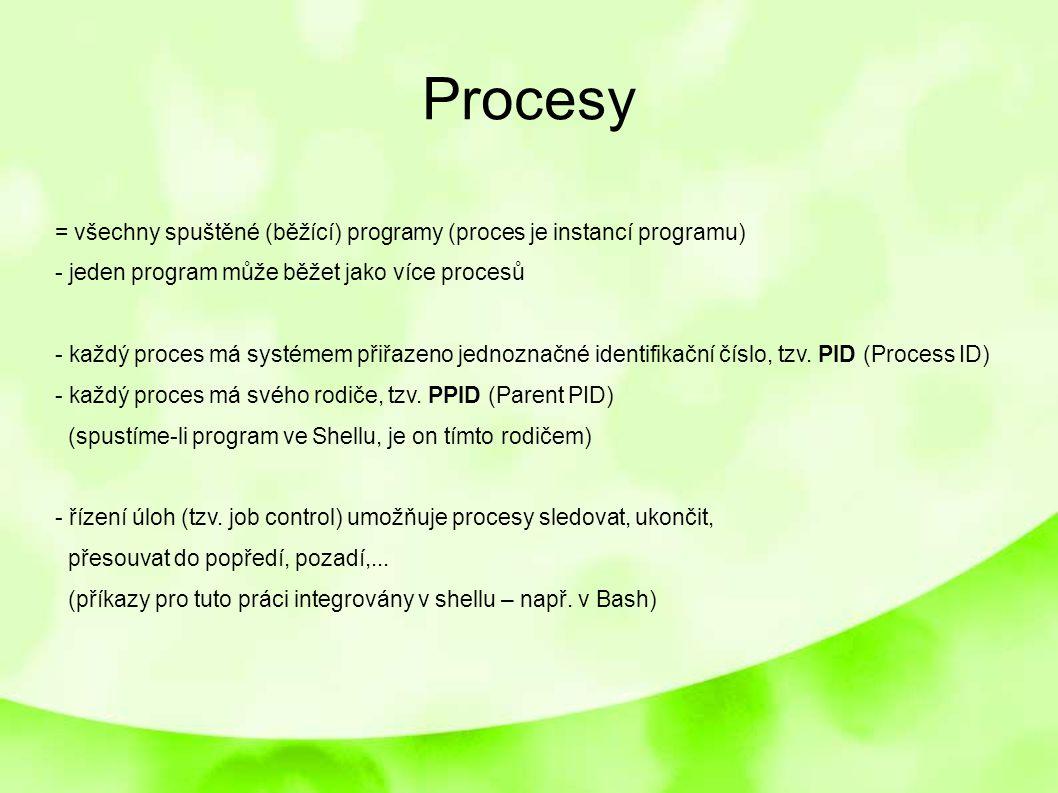 Procesy = všechny spuštěné (běžící) programy (proces je instancí programu) - jeden program může běžet jako více procesů.