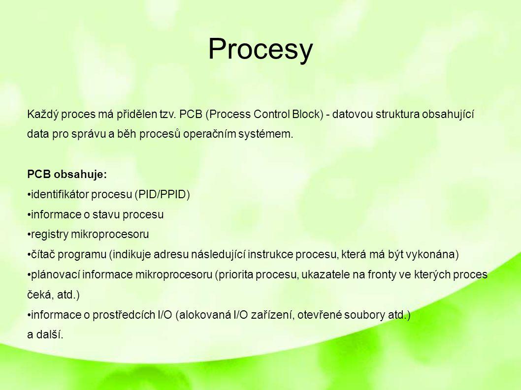 Procesy Každý proces má přidělen tzv. PCB (Process Control Block) - datovou struktura obsahující data pro správu a běh procesů operačním systémem.