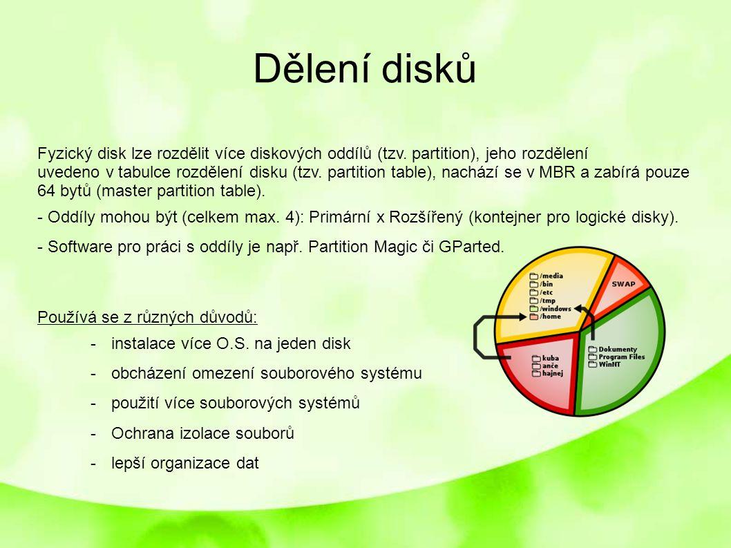 Dělení disků Fyzický disk lze rozdělit více diskových oddílů (tzv. partition), jeho rozdělení.