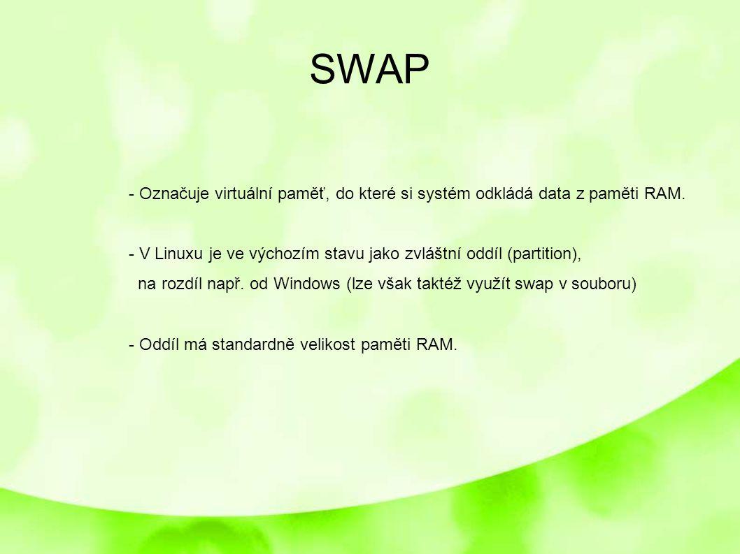 SWAP - Označuje virtuální paměť, do které si systém odkládá data z paměti RAM. - V Linuxu je ve výchozím stavu jako zvláštní oddíl (partition),