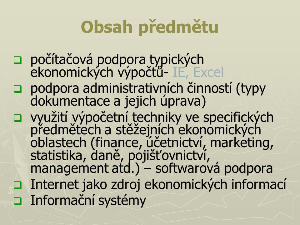 Obsah předmětu počítačová podpora typických ekonomických výpočtů- IE, Excel. podpora administrativních činností (typy dokumentace a jejich úprava)