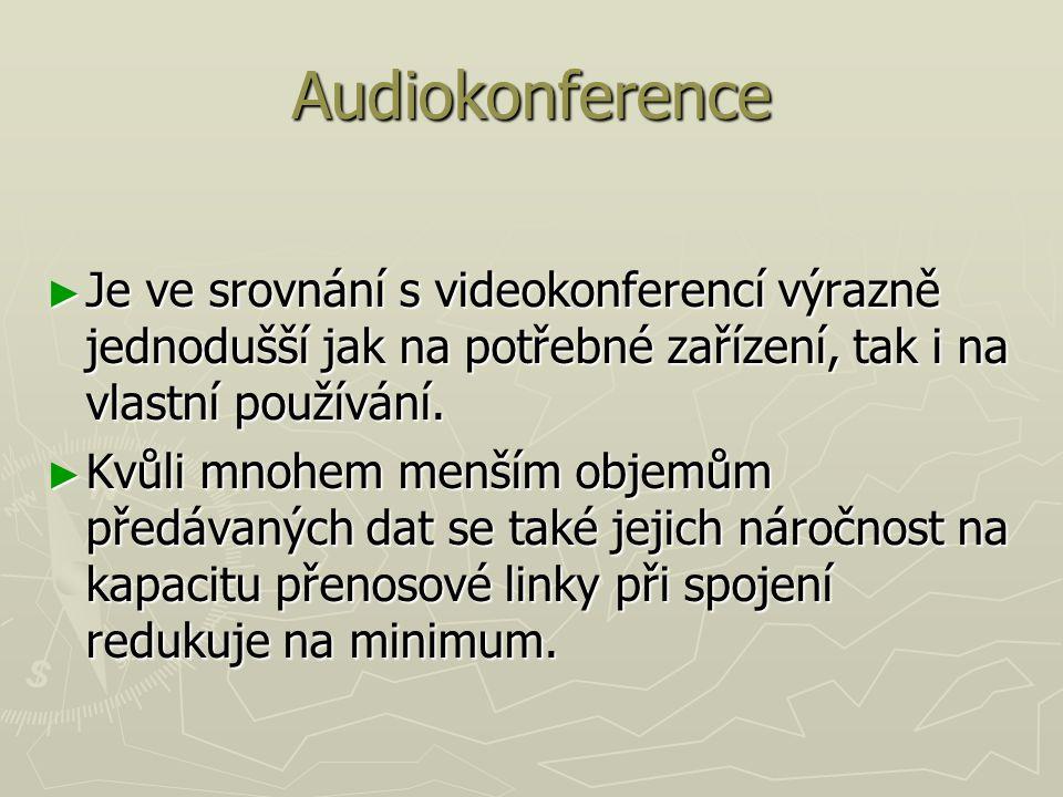 Audiokonference Je ve srovnání s videokonferencí výrazně jednodušší jak na potřebné zařízení, tak i na vlastní používání.