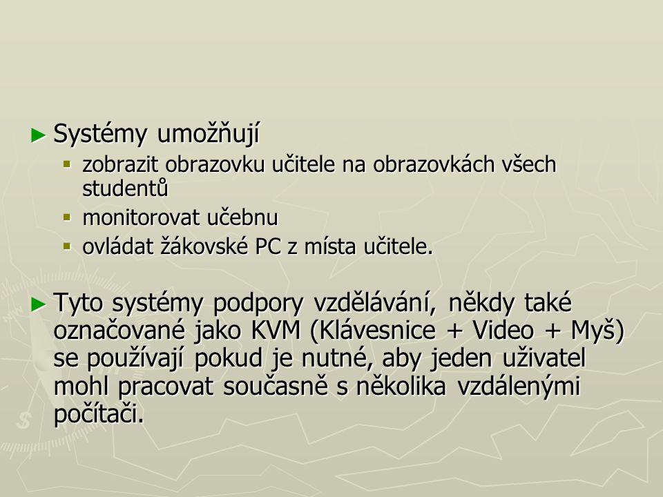 Systémy umožňují zobrazit obrazovku učitele na obrazovkách všech studentů. monitorovat učebnu. ovládat žákovské PC z místa učitele.
