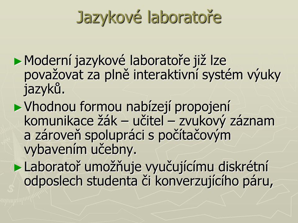 Jazykové laboratoře Moderní jazykové laboratoře již lze považovat za plně interaktivní systém výuky jazyků.